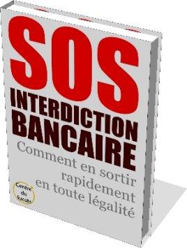 SOS Interdiction Bancaire - Comment en sortir rapidement en toute légalité